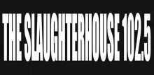 The Slaughterhouse 102.5
