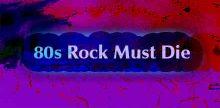 80s Rock Must Die