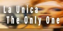 La Unica The Only One