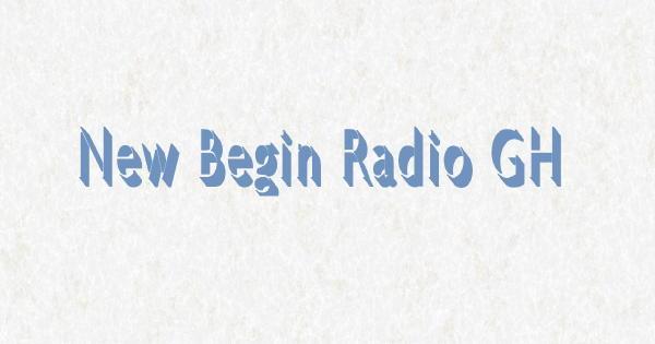 New Begin Radio GH